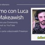 26 - Intervista a Luca Makeawish. Community Building, YouTube, collezionismo e carte Pokemon