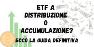ETF a distribuzione o accumulazione